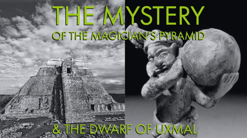 The Mystery of the Magician's Pyramid & The Dwarf of Uxmal