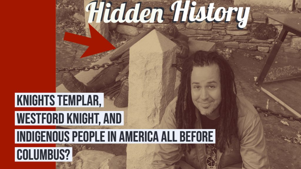 Hidden History Knights Templar, Westford Knight, Indigenous People All In American Before Columbus?