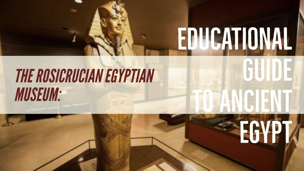Rosicrucian Egyptian Museum Educational Guide