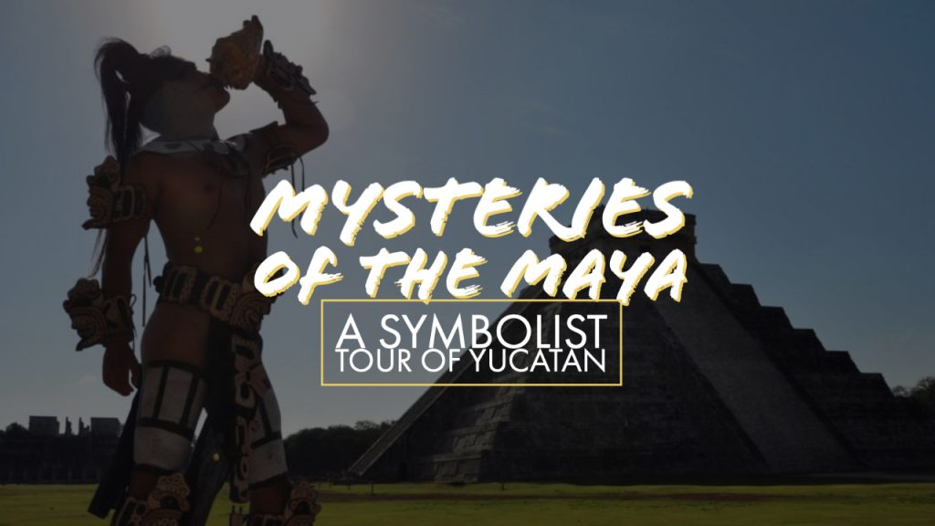 Mysteries of the Maya A Symbolist Tour of Yucatan