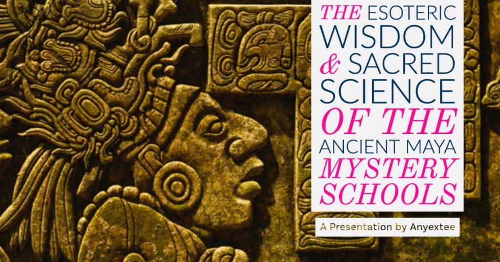 Esoteric Wisdom Sacred Science Ancient Maya Mystery Schools Anyextee